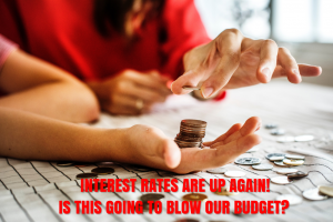 Interest rates are up! Is this going to blow our budget?